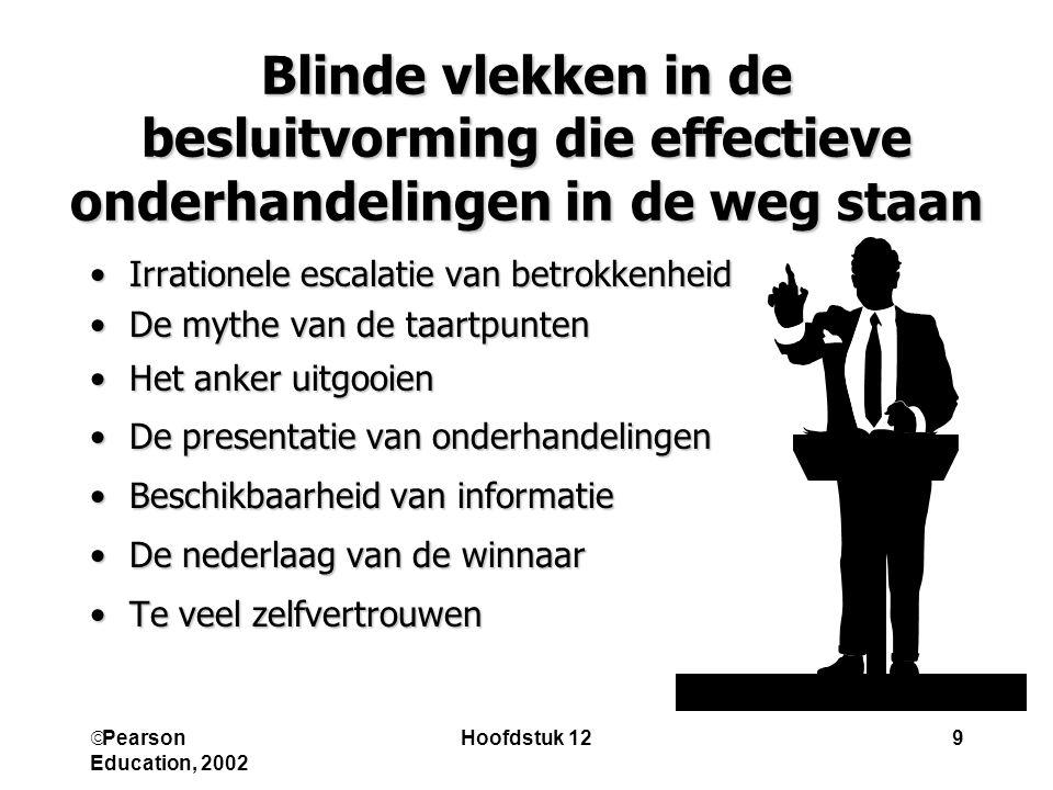  Pearson Education, 2002 Hoofdstuk 129 Blinde vlekken in de besluitvorming die effectieve onderhandelingen in de weg staan Irrationele escalatie van