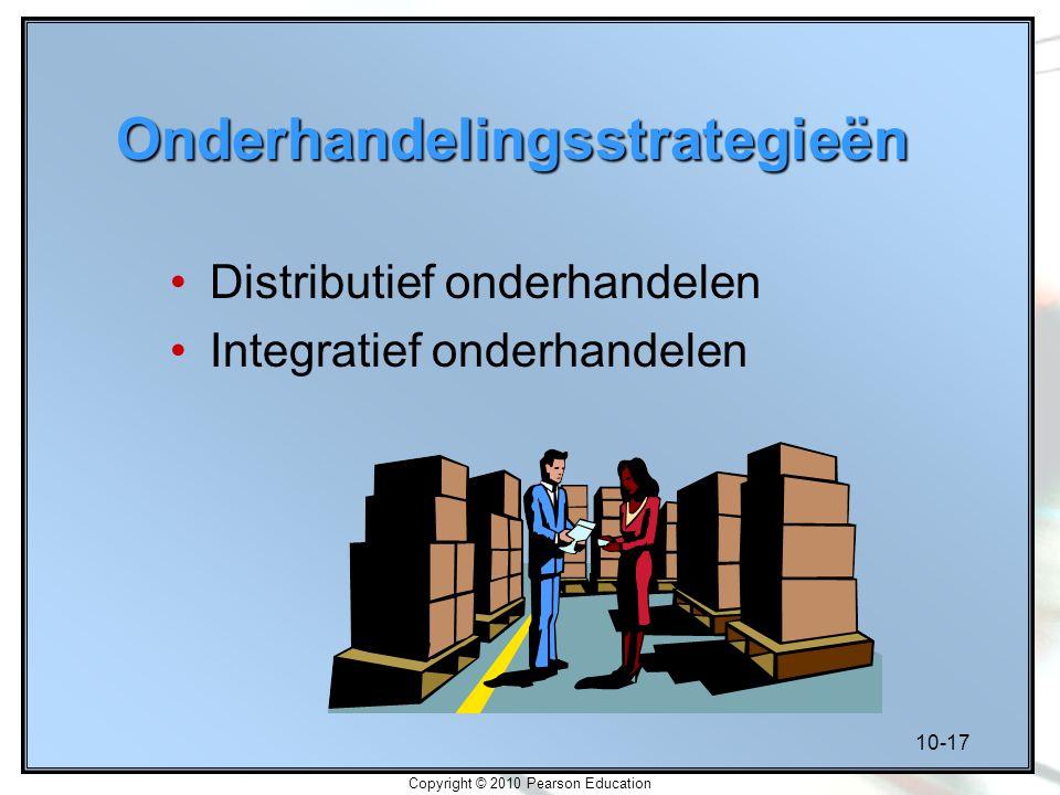 10-17 Copyright © 2010 Pearson Education Onderhandelingsstrategieën Distributief onderhandelen Integratief onderhandelen