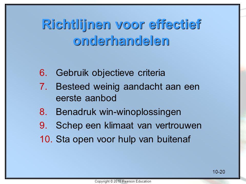 10-20 Copyright © 2010 Pearson Education Richtlijnen voor effectief onderhandelen 6.Gebruik objectieve criteria 7.Besteed weinig aandacht aan een eers