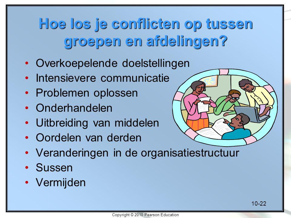 10-22 Copyright © 2010 Pearson Education Hoe los je conflicten op tussen groepen en afdelingen? Overkoepelende doelstellingen Intensievere communicati