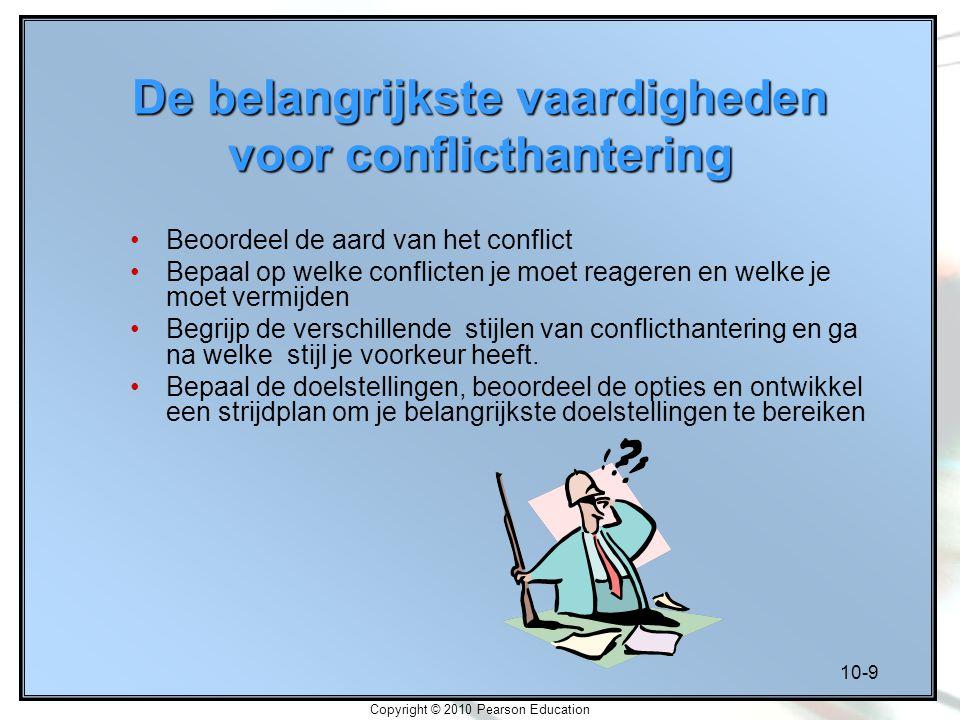 10-9 Copyright © 2010 Pearson Education De belangrijkste vaardigheden voor conflicthantering Beoordeel de aard van het conflict Bepaal op welke confli