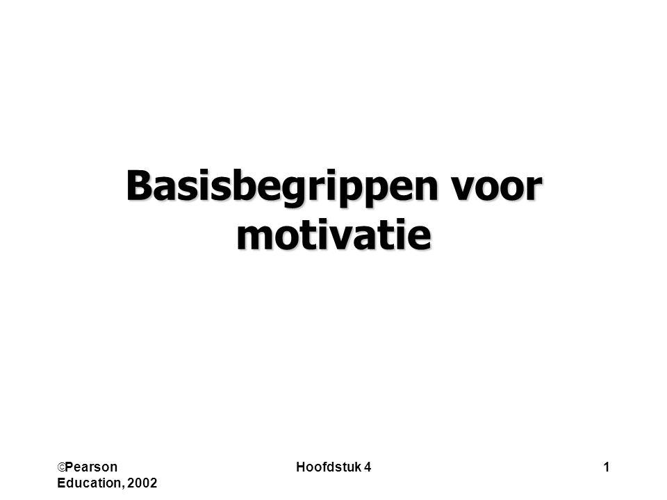  Pearson Education, 2002 Hoofdstuk 41 Basisbegrippen voor motivatie