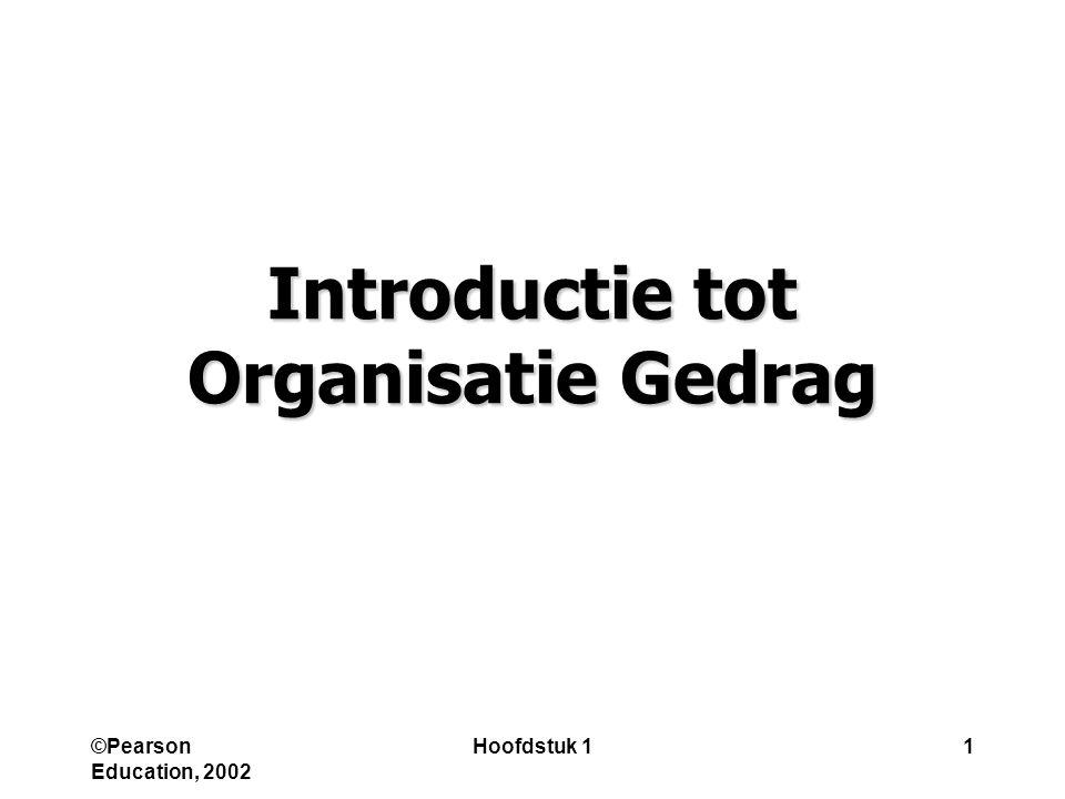 ©Pearson Education, 2002 Hoofdstuk 11 Introductie tot Organisatie Gedrag