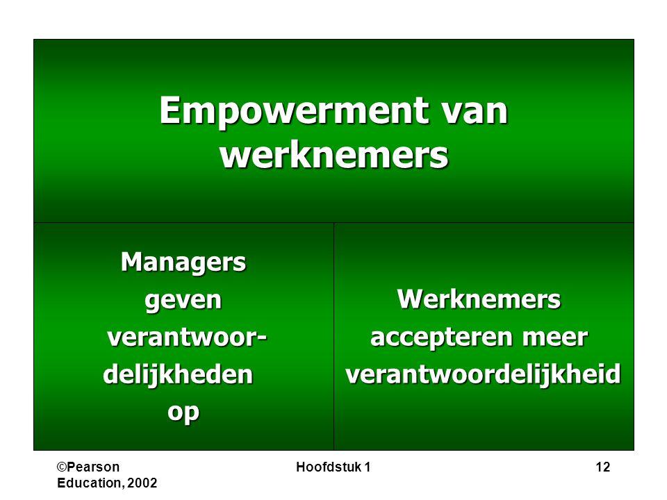 ©Pearson Education, 2002 Hoofdstuk 112 Empowerment van werknemers Managersgeven verantwoor- verantwoor-delijkhedenopWerknemers accepteren meer verantw