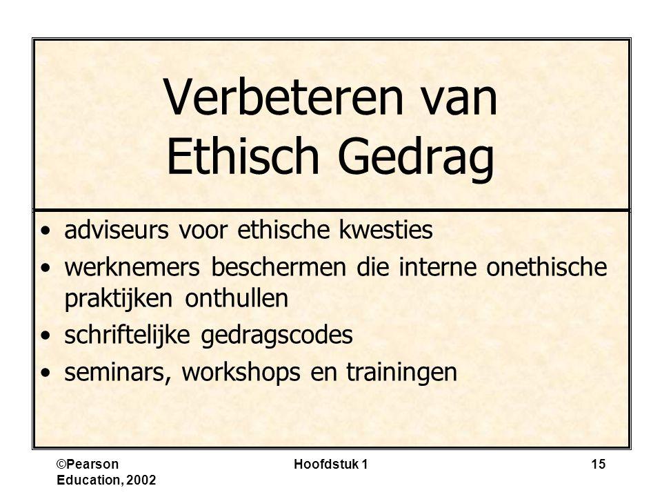 ©Pearson Education, 2002 Hoofdstuk 115 Verbeteren van Ethisch Gedrag adviseurs voor ethische kwesties werknemers beschermen die interne onethische pra