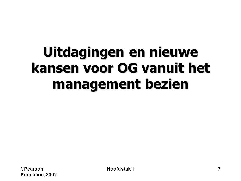 ©Pearson Education, 2002 Hoofdstuk 17 Uitdagingen en nieuwe kansen voor OG vanuit het management bezien