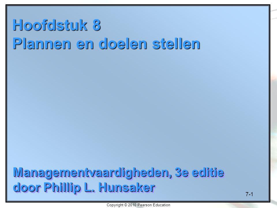 7-1 Copyright © 2010 Pearson Education Hoofdstuk 8 Plannen en doelen stellen Managementvaardigheden, 3e editie door Phillip L. Hunsaker Managementvaar