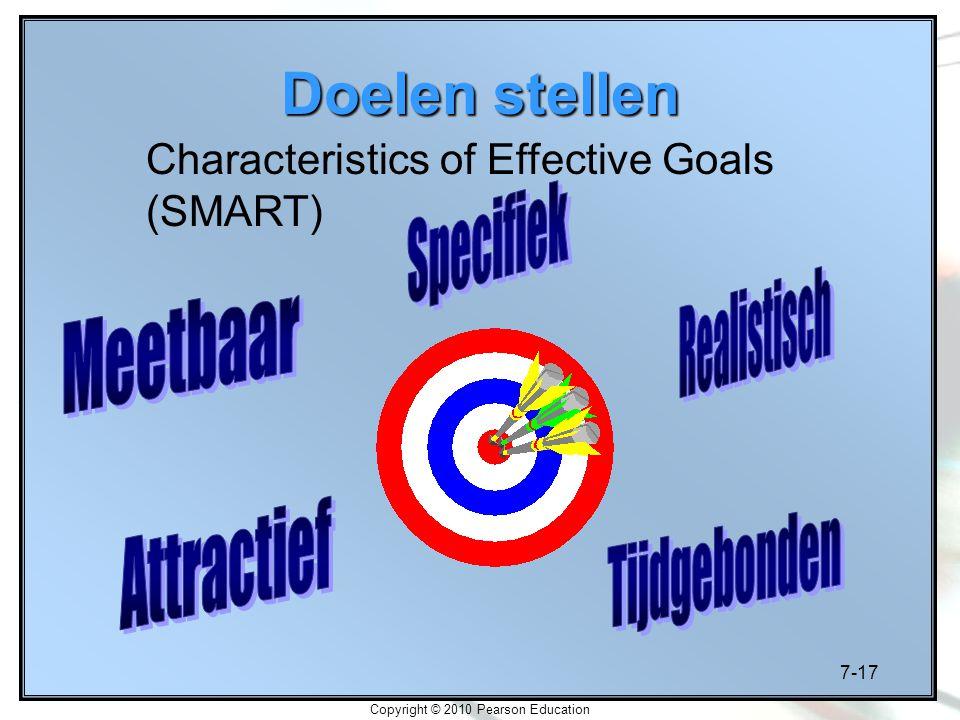 7-17 Copyright © 2010 Pearson Education Doelen stellen Characteristics of Effective Goals (SMART)