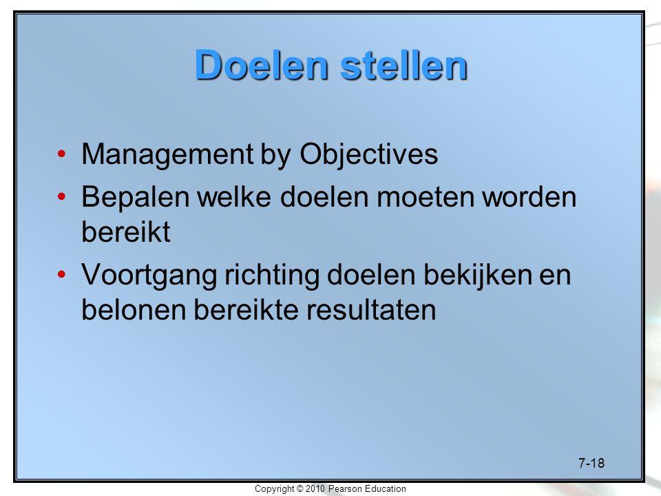 7-18 Copyright © 2010 Pearson Education Doelen stellen Management by Objectives Bepalen welke doelen moeten worden bereikt Voortgang richting doelen b