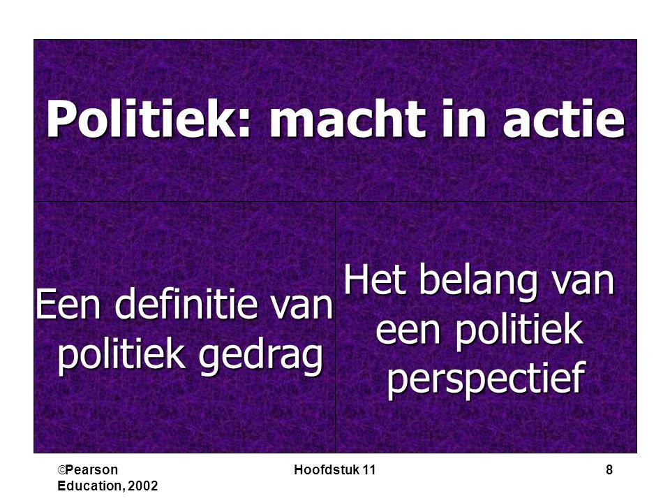  Pearson Education, 2002 Hoofdstuk 118 Politiek: macht in actie Het belang van een politiek perspectief Een definitie van politiek gedrag politiek gedrag