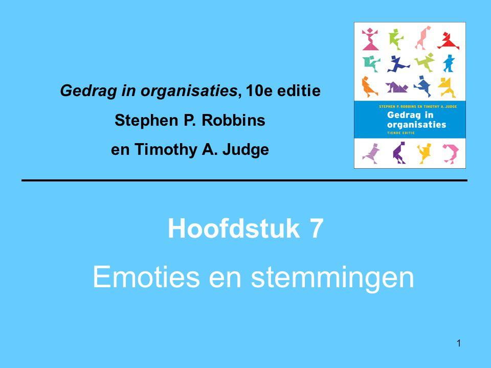 1 Emoties en stemmingen Hoofdstuk 7 Gedrag in organisaties, 10e editie Stephen P. Robbins en Timothy A. Judge