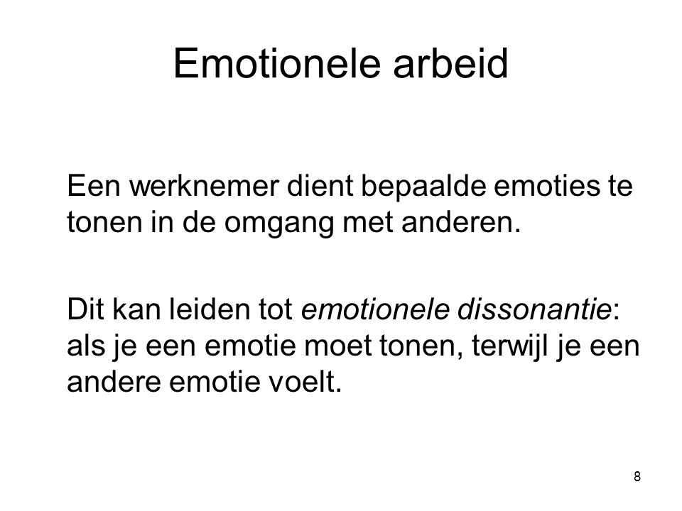 9 Emoties uiten en beleven Beleven van emoties: de werkelijke gevoelens die iemand heeft Uiten van emoties: aangeleerd gedrag Oppervlakte-acteren: gevoelens verbergen en emoties uiten Diep-acteren: gevoelens proberen te wijzigen
