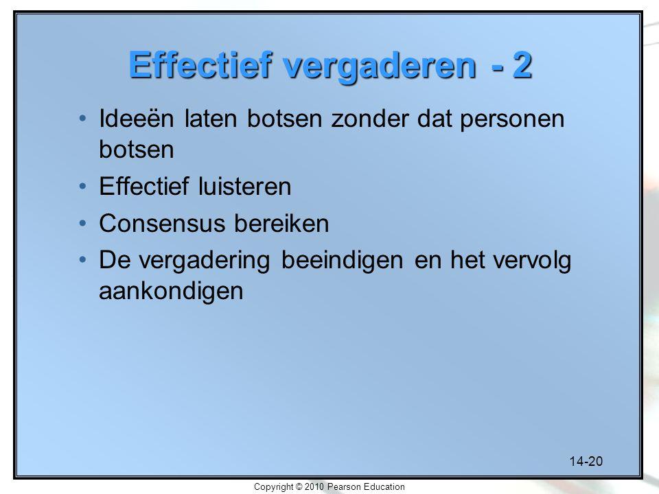 14-20 Copyright © 2010 Pearson Education Effectief vergaderen - 2 Ideeën laten botsen zonder dat personen botsen Effectief luisteren Consensus bereike