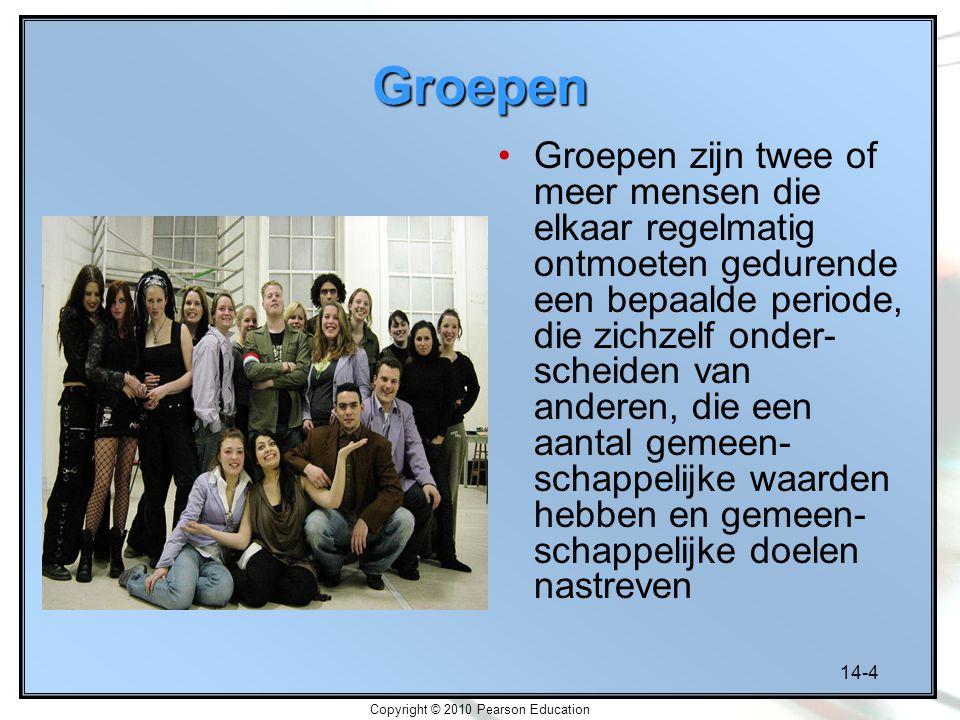 14-4 Copyright © 2010 Pearson Education Groepen Groepen zijn twee of meer mensen die elkaar regelmatig ontmoeten gedurende een bepaalde periode, die z