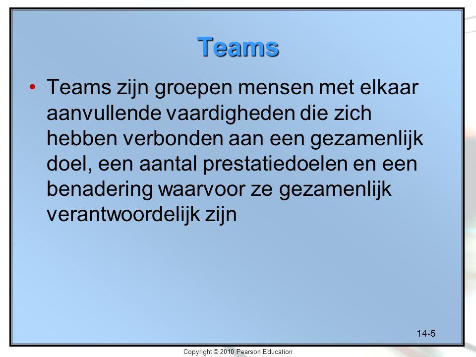 14-5 Copyright © 2010 Pearson Education Teams Teams zijn groepen mensen met elkaar aanvullende vaardigheden die zich hebben verbonden aan een gezamenl