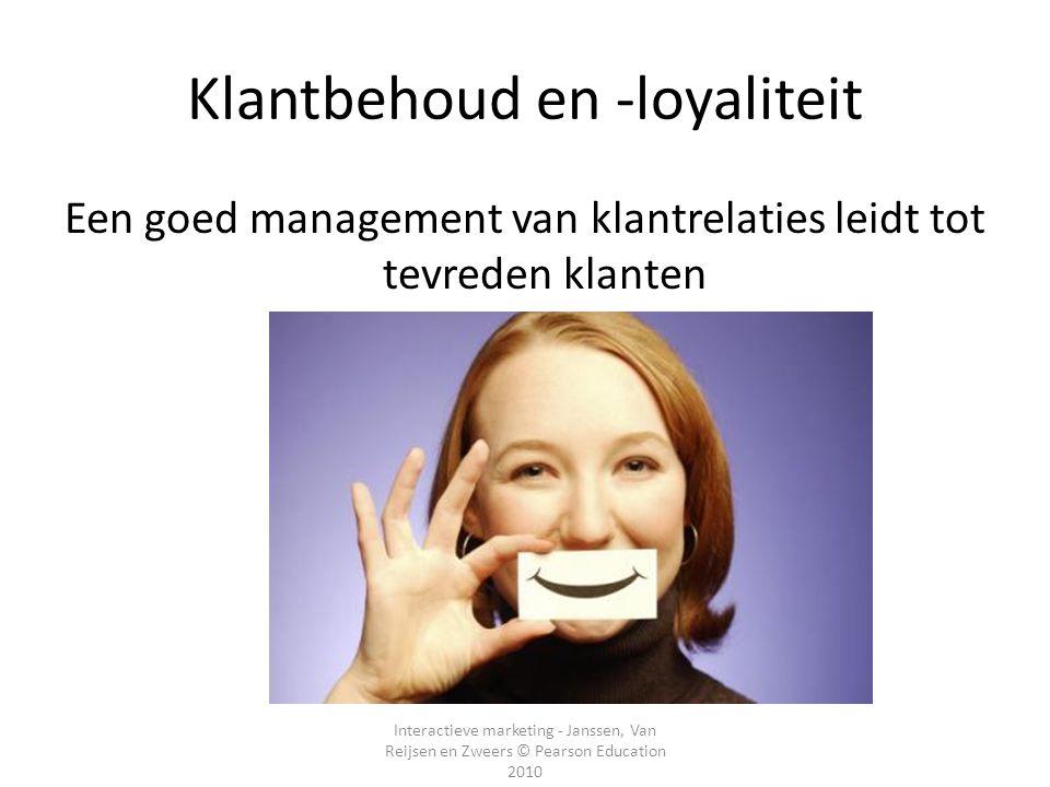 Interactieve marketing - Janssen, Van Reijsen en Zweers © Pearson Education 2010 Klantbehoud en -loyaliteit Een goed management van klantrelaties leidt tot tevreden klanten