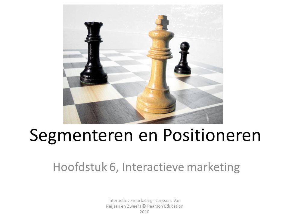 Interactieve marketing - Janssen, Van Reijsen en Zweers © Pearson Education 2010 Segmenteren en Positioneren Hoofdstuk 6, Interactieve marketing
