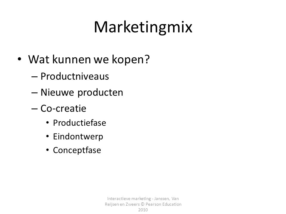 Interactieve marketing - Janssen, Van Reijsen en Zweers © Pearson Education 2010 Marketingmix Wat betalen we.