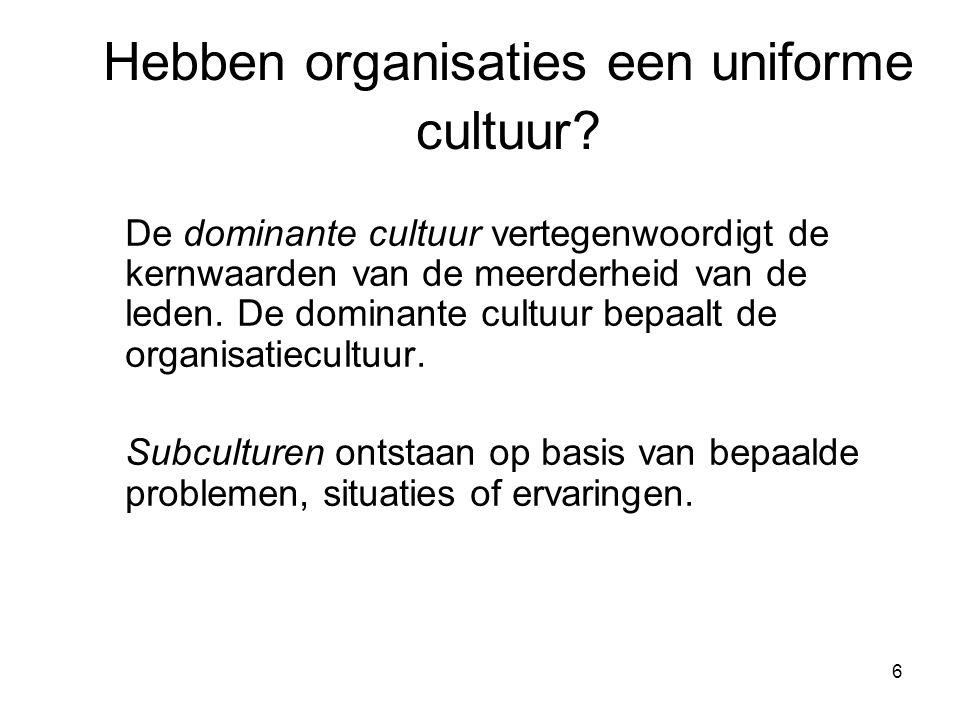 6 Hebben organisaties een uniforme cultuur? De dominante cultuur vertegenwoordigt de kernwaarden van de meerderheid van de leden. De dominante cultuur