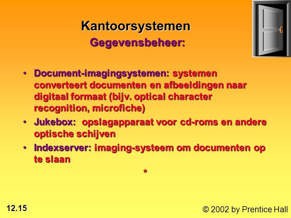12.15 © 2002 by Prentice Hall Document-imagingsystemen: systemen converteert documenten en afbeeldingen naar digitaal formaat (bijv. optical character