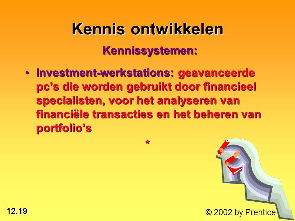 12.19 © 2002 by Prentice Hall Investment-werkstations: geavanceerde pc's die worden gebruikt door financieel specialisten, voor het analyseren van fin