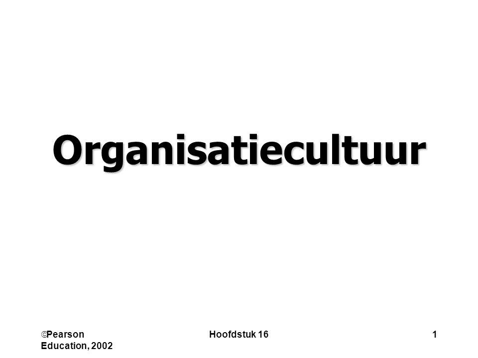  Pearson Education, 2002 Hoofdstuk 161 Organisatiecultuur