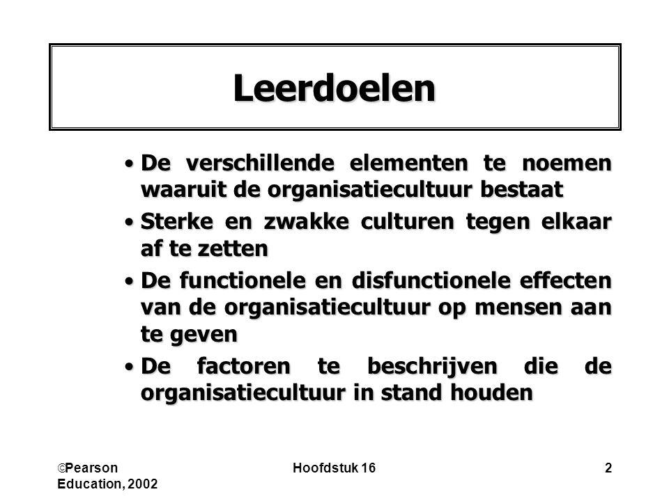  Pearson Education, 2002 Hoofdstuk 162 Leerdoelen De verschillende elementen te noemen waaruit de organisatiecultuur bestaatDe verschillende elemente
