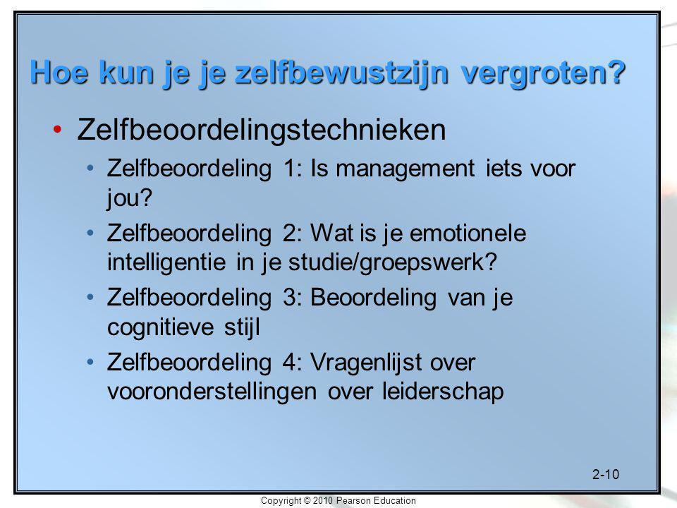 2-10 Copyright © 2010 Pearson Education Hoe kun je je zelfbewustzijn vergroten? Zelfbeoordelingstechnieken Zelfbeoordeling 1: Is management iets voor