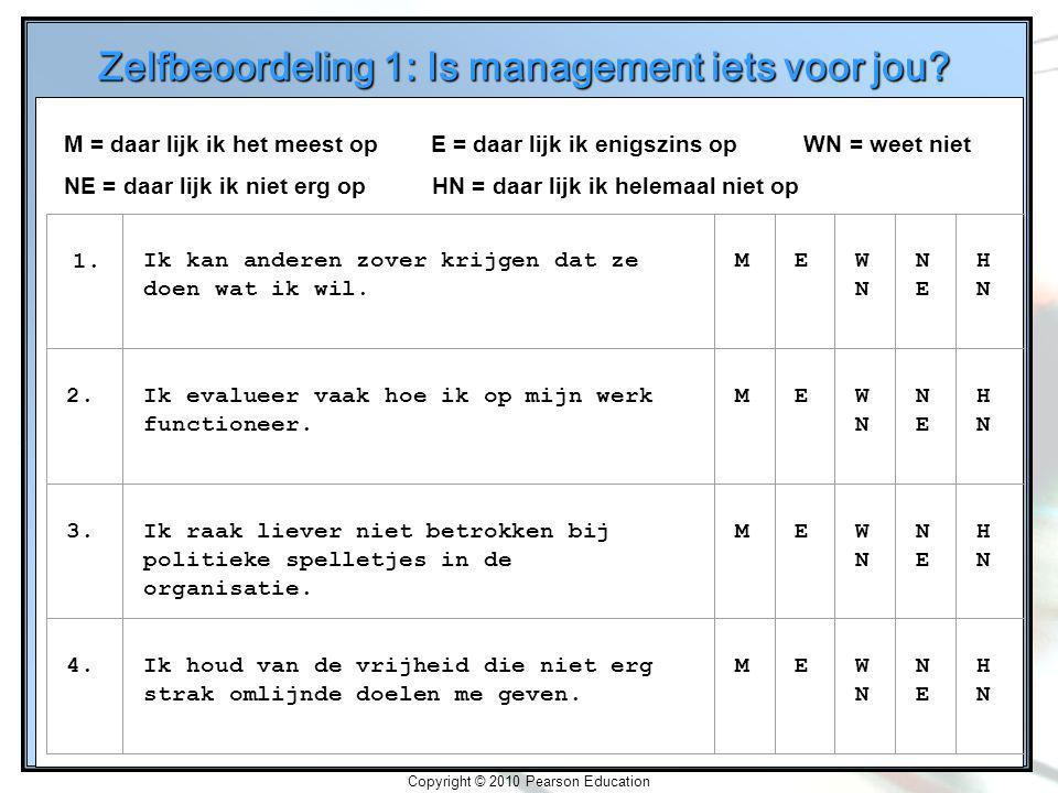 2-11 Copyright © 2010 Pearson Education Zelfbeoordeling 1: Is management iets voor jou? 1. Ik kan anderen zover krijgen dat ze doen wat ik wil. M E WN