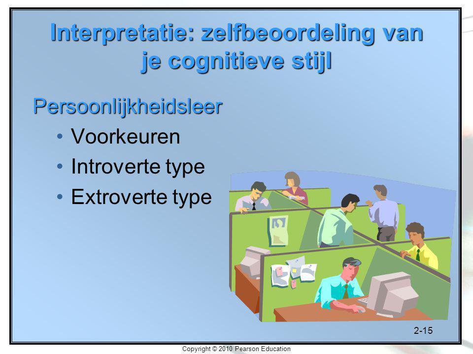 2-15 Copyright © 2010 Pearson Education Interpretatie: zelfbeoordeling van je cognitieve stijl Persoonlijkheidsleer Voorkeuren Introverte type Extrove
