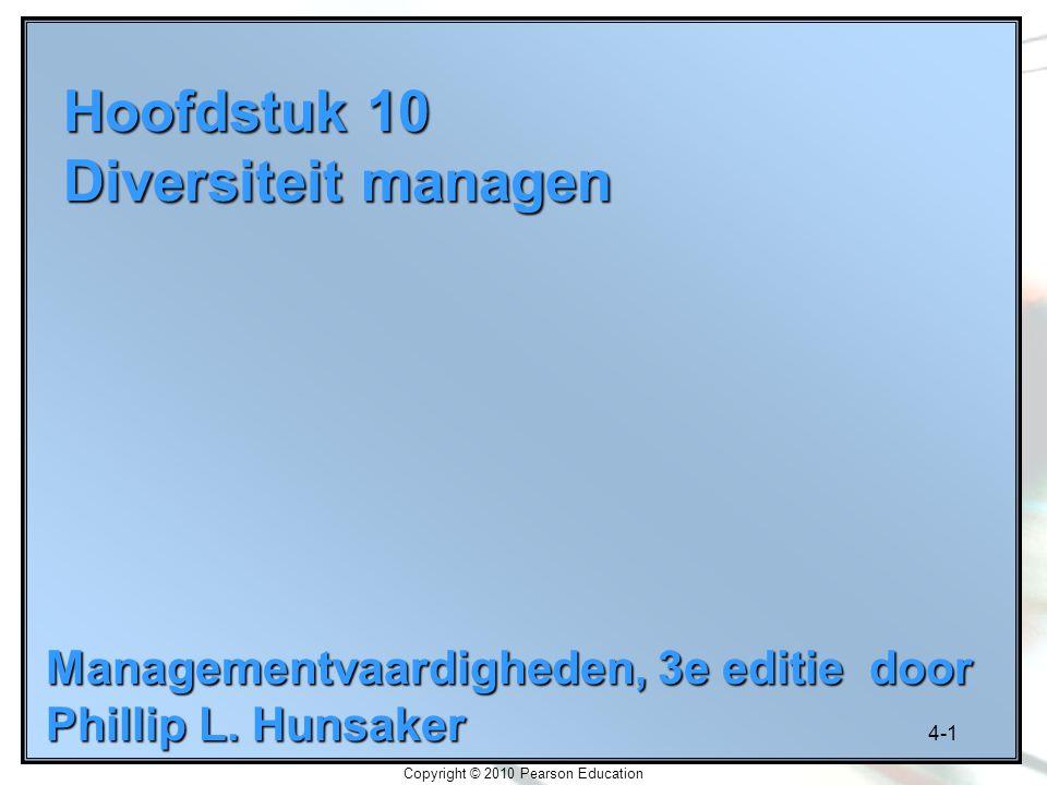 4-1 Copyright © 2010 Pearson Education Hoofdstuk 10 Diversiteit managen Managementvaardigheden, 3e editie door Phillip L. Hunsaker