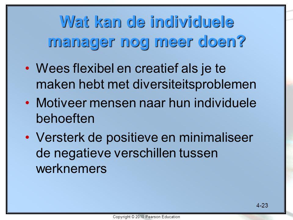 4-23 Copyright © 2010 Pearson Education Wat kan de individuele manager nog meer doen? Wees flexibel en creatief als je te maken hebt met diversiteitsp