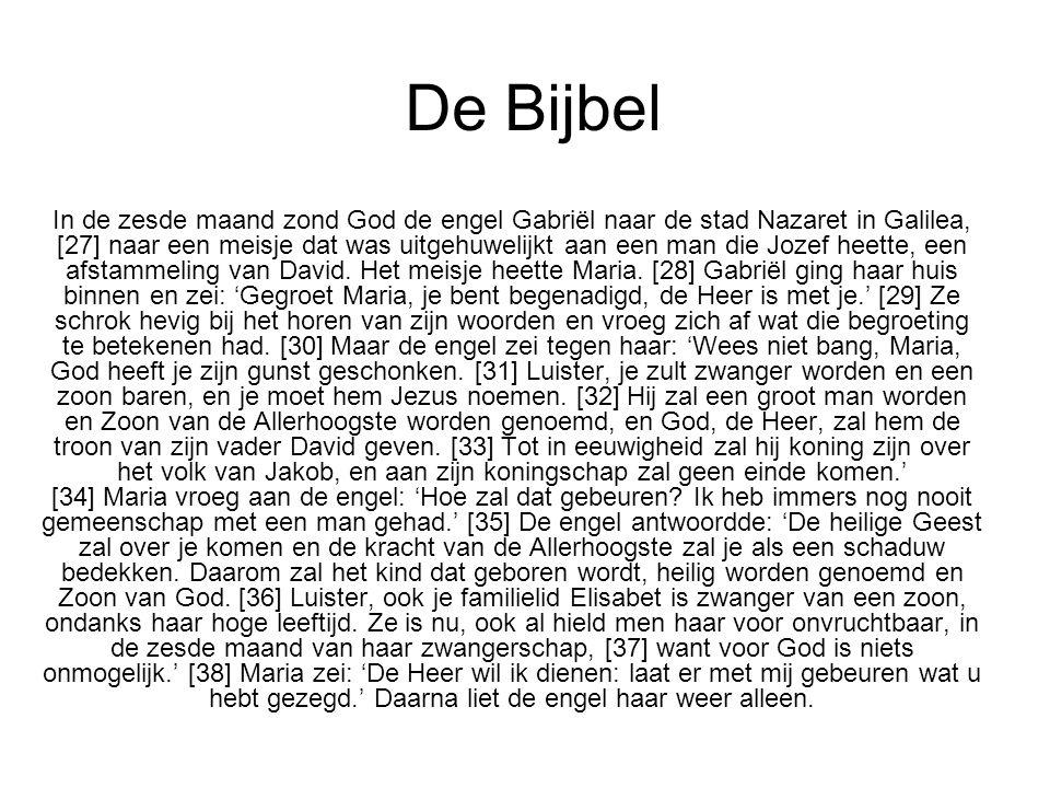 De Bijbel In de zesde maand zond God de engel Gabriël naar de stad Nazaret in Galilea, [27] naar een meisje dat was uitgehuwelijkt aan een man die Joz