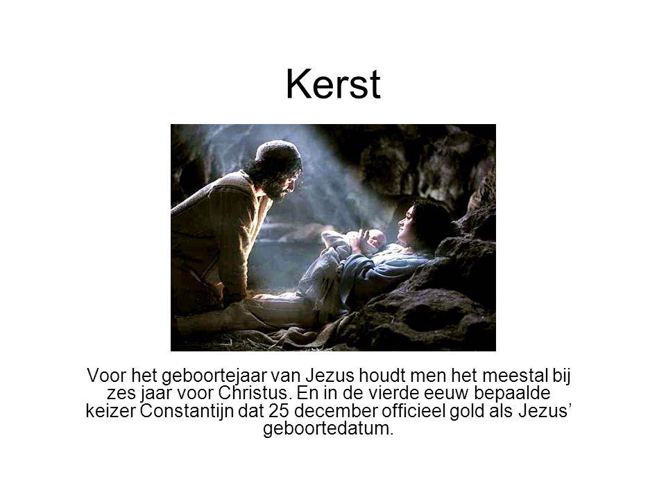 Kerst Voor het geboortejaar van Jezus houdt men het meestal bij zes jaar voor Christus. En in de vierde eeuw bepaalde keizer Constantijn dat 25 decemb