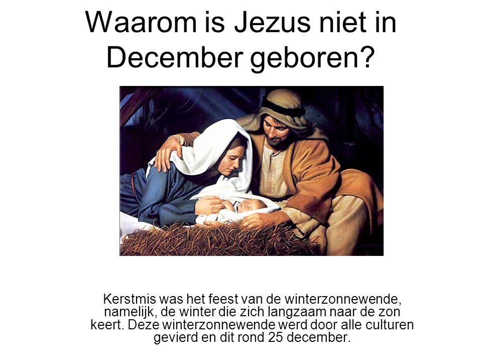 Waarom is Jezus niet in December geboren? Kerstmis was het feest van de winterzonnewende, namelijk, de winter die zich langzaam naar de zon keert. Dez