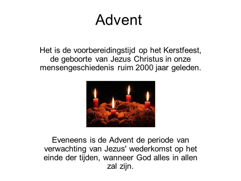 Advent Het is de voorbereidingstijd op het Kerstfeest, de geboorte van Jezus Christus in onze mensengeschiedenis ruim 2000 jaar geleden. Eveneens is d