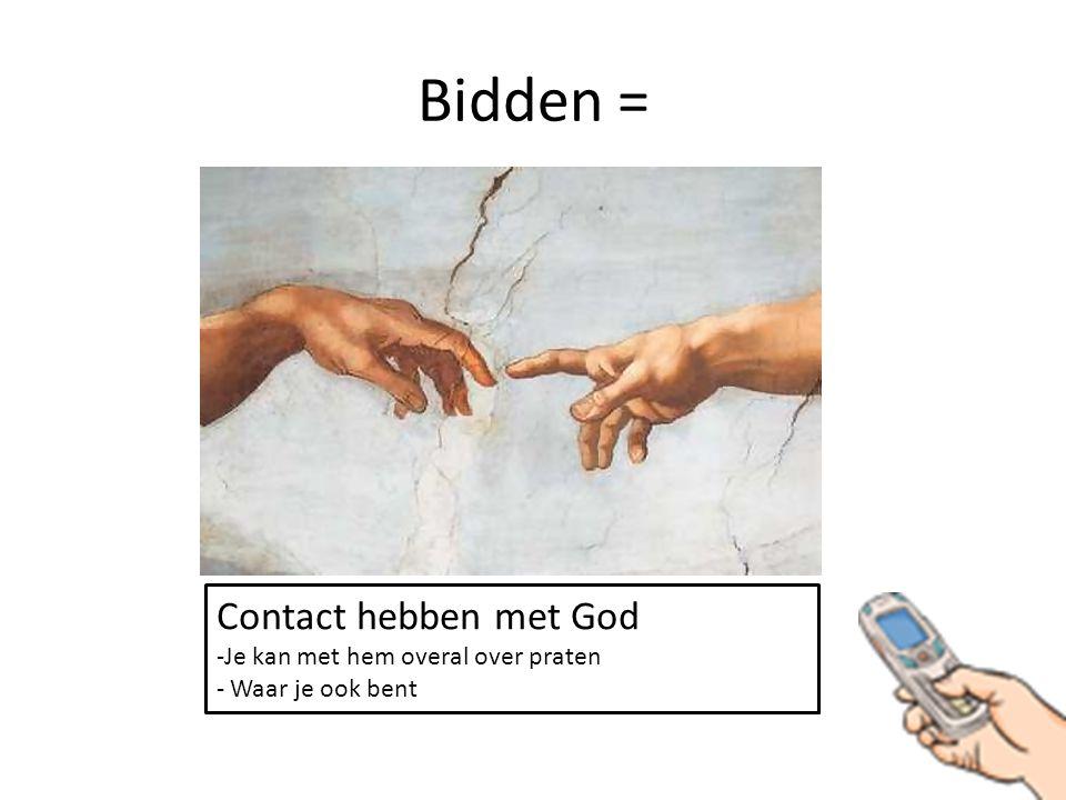 Bidden = Contact hebben met God -Je kan met hem overal over praten - Waar je ook bent