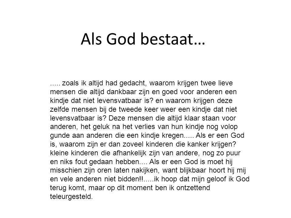 Als God bestaat…..... zoals ik altijd had gedacht, waarom krijgen twee lieve mensen die altijd dankbaar zijn en goed voor anderen een kindje dat niet