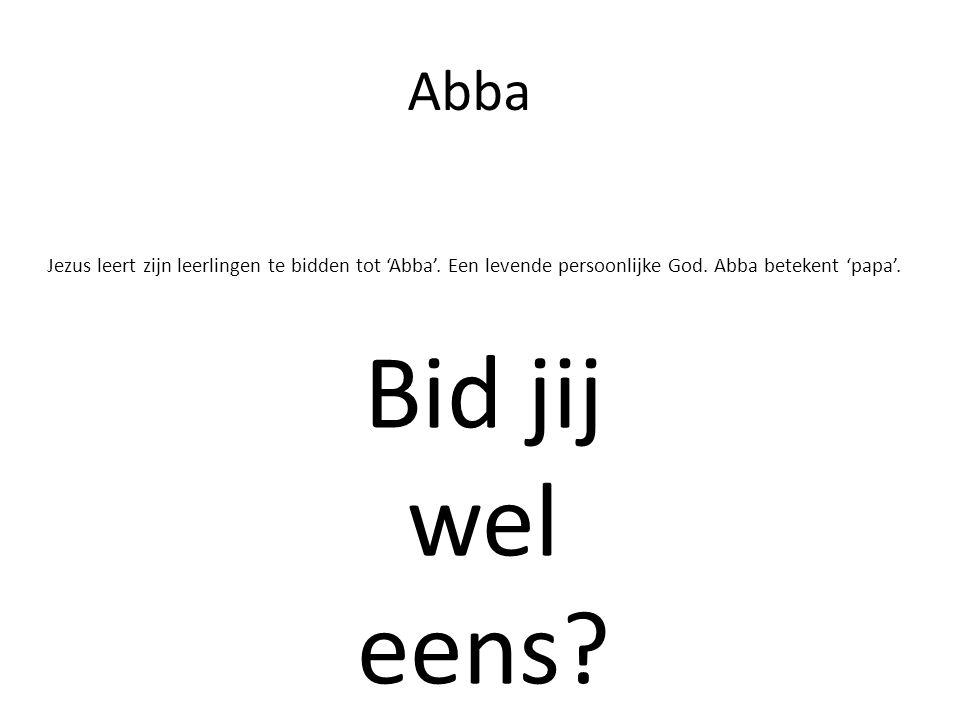 Abba Jezus leert zijn leerlingen te bidden tot 'Abba'. Een levende persoonlijke God. Abba betekent 'papa'. Bid jij wel eens?