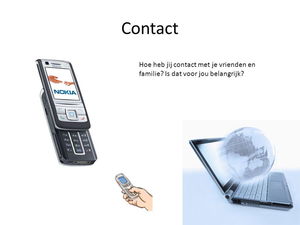 Contact Hoe heb jij contact met je vrienden en familie? Is dat voor jou belangrijk?