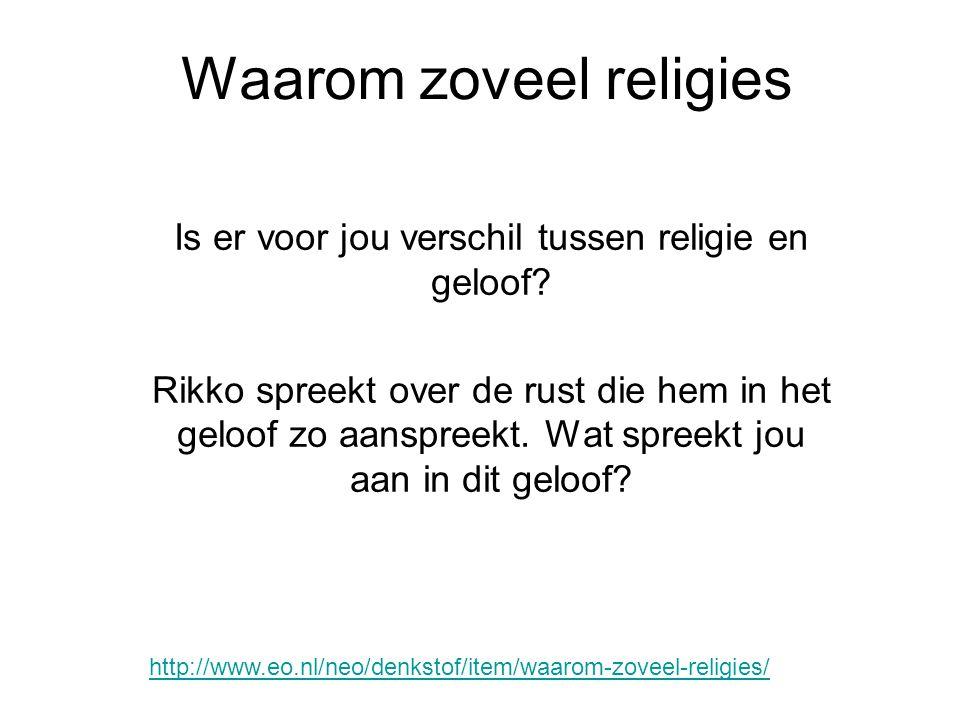Waarom zoveel religies Is er voor jou verschil tussen religie en geloof? Rikko spreekt over de rust die hem in het geloof zo aanspreekt. Wat spreekt j
