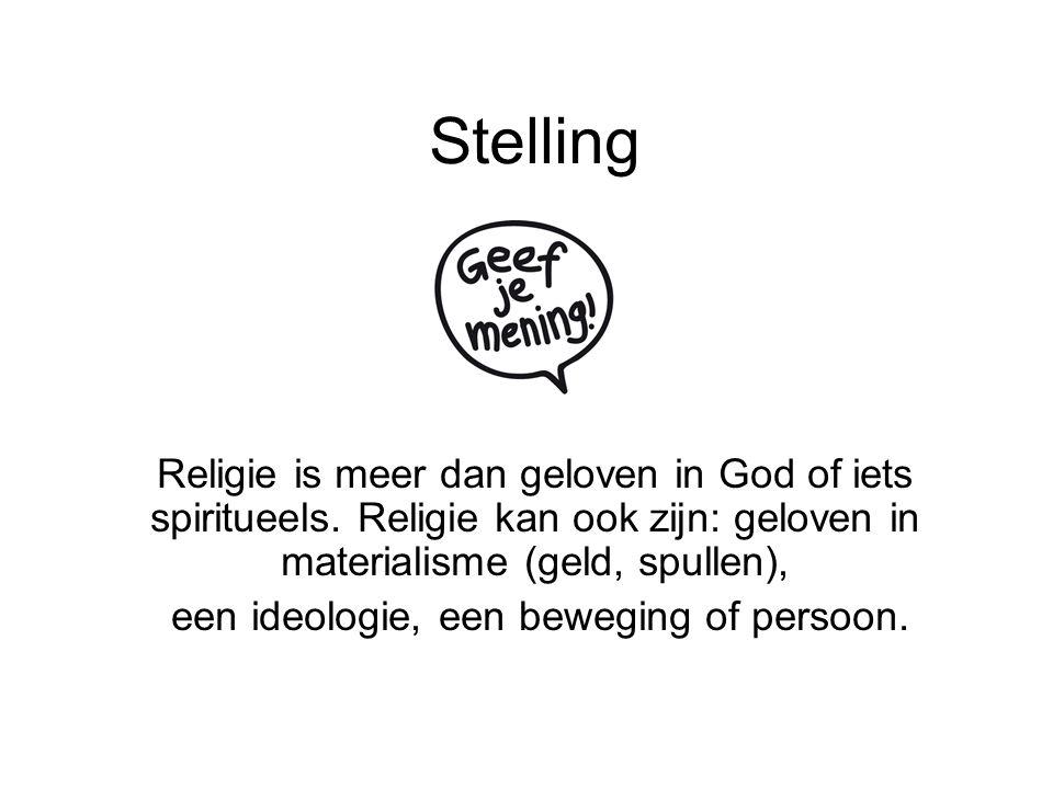 Stelling Religie is meer dan geloven in God of iets spiritueels. Religie kan ook zijn: geloven in materialisme (geld, spullen), een ideologie, een bew
