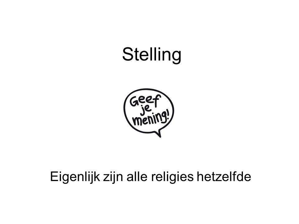Stelling Eigenlijk zijn alle religies hetzelfde