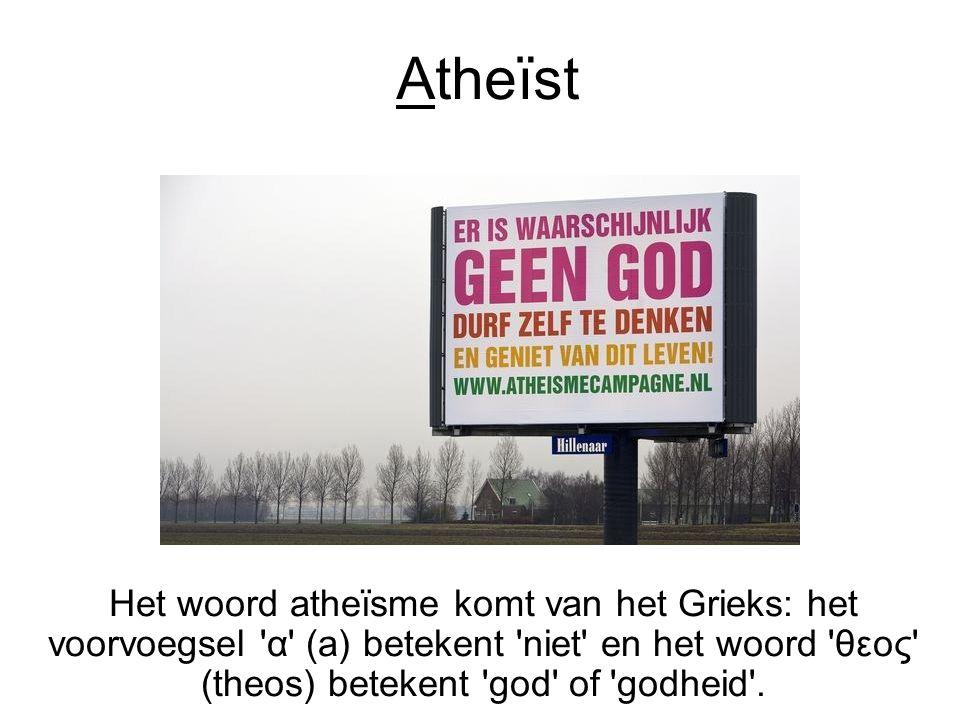 Atheïst Het woord atheïsme komt van het Grieks: het voorvoegsel 'α' (a) betekent 'niet' en het woord 'θεος' (theos) betekent 'god' of 'godheid'.