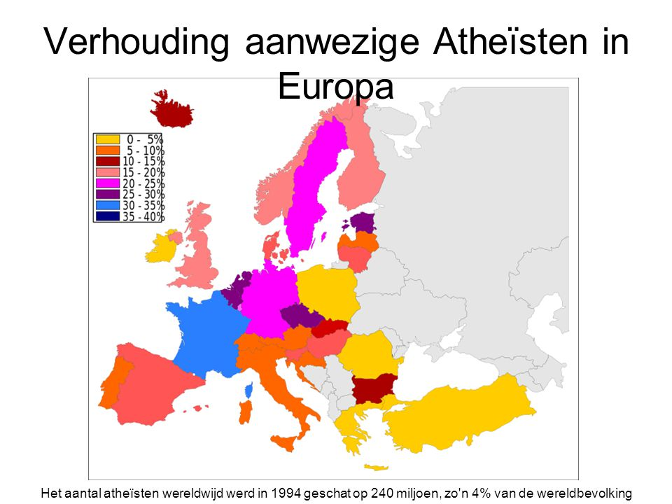 Verhouding aanwezige Atheïsten in Europa Het aantal atheïsten wereldwijd werd in 1994 geschat op 240 miljoen, zo'n 4% van de wereldbevolking