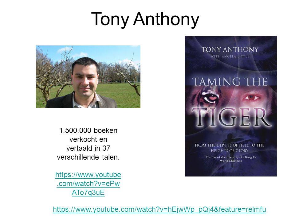 1.500.000 boeken verkocht en vertaald in 37 verschillende talen. https://www.youtube.com/watch?v=ePw ATo7q3uE Tony Anthony https://www.youtube.com/wat