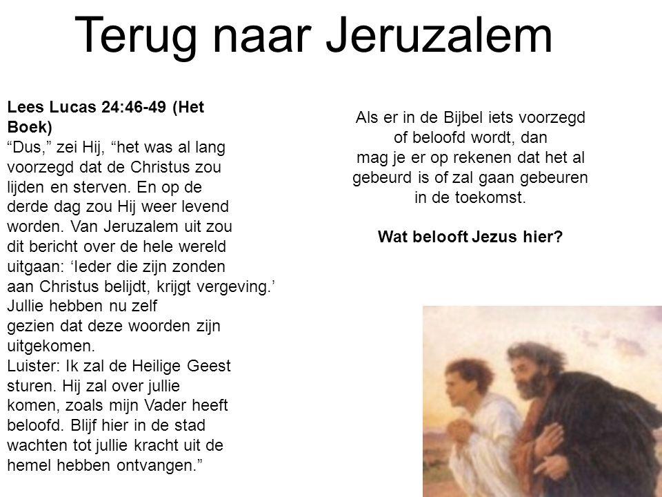 """Terug naar Jeruzalem Lees Lucas 24:46-49 (Het Boek) """"Dus,"""" zei Hij, """"het was al lang voorzegd dat de Christus zou lijden en sterven. En op de derde da"""
