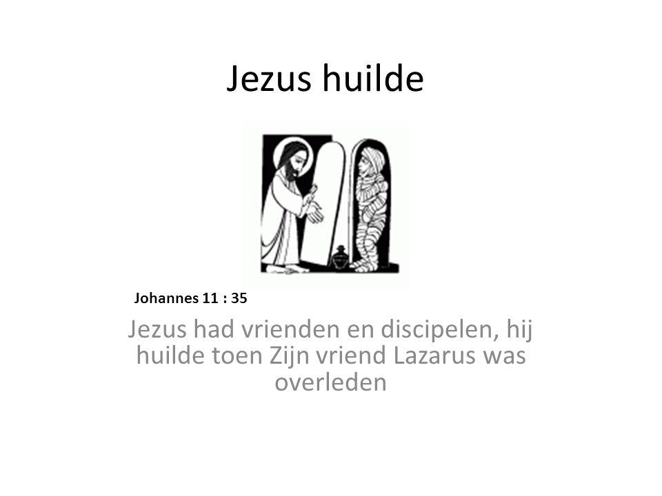 Jezus huilde Jezus had vrienden en discipelen, hij huilde toen Zijn vriend Lazarus was overleden Johannes 11 : 35