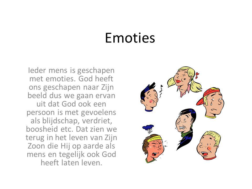 Emoties Ieder mens is geschapen met emoties.
