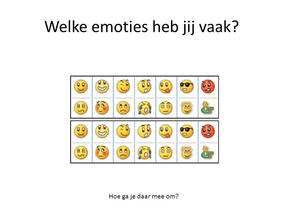 Welke emoties heb jij vaak? Hoe ga je daar mee om?
